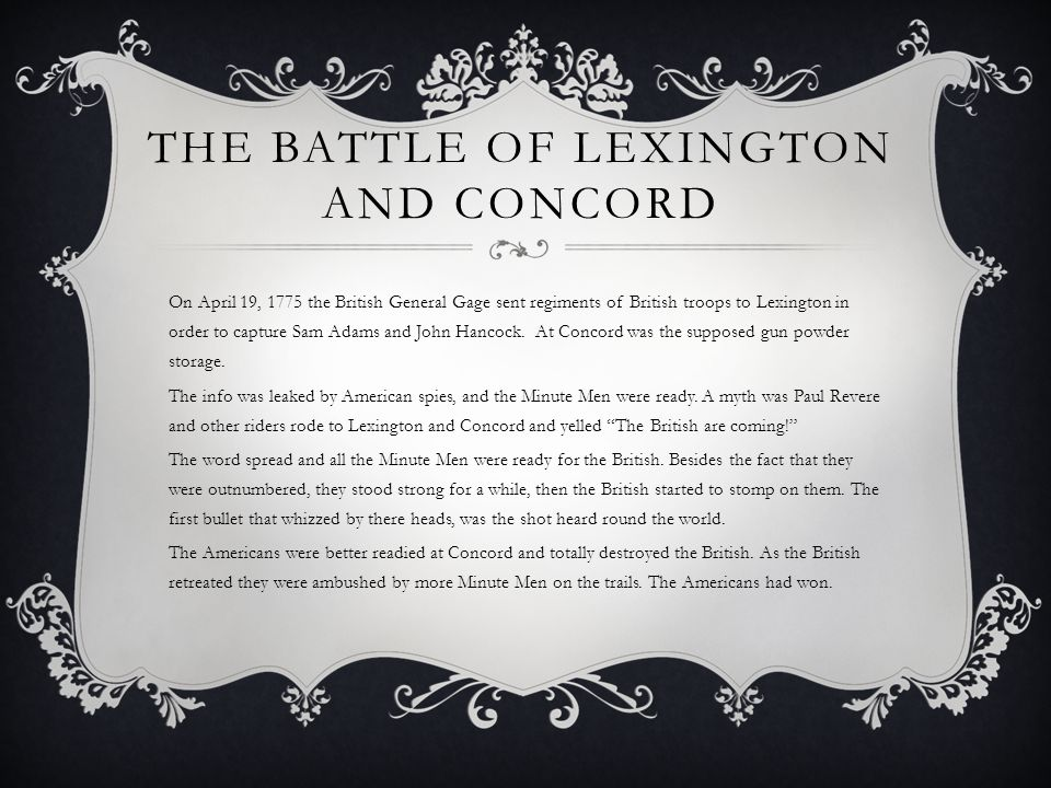 THE BATTLE OF LEXINGTON AND CONCORD On April 19, 1775 the British General Gage sent regiments of British troops to Lexington in order to capture Sam Adams and John Hancock.