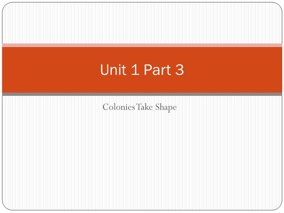 Colonies Take Shape Unit 1 Part 3