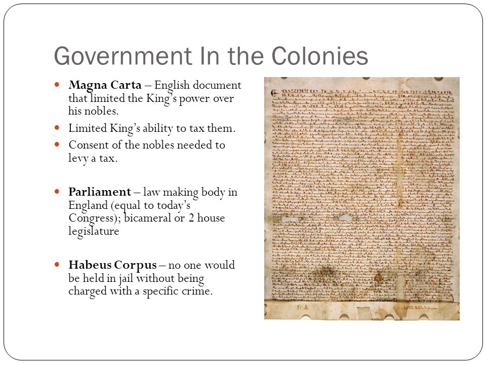 Government In the Colonies Magna Carta – English document that limited the King's power over his nobles.