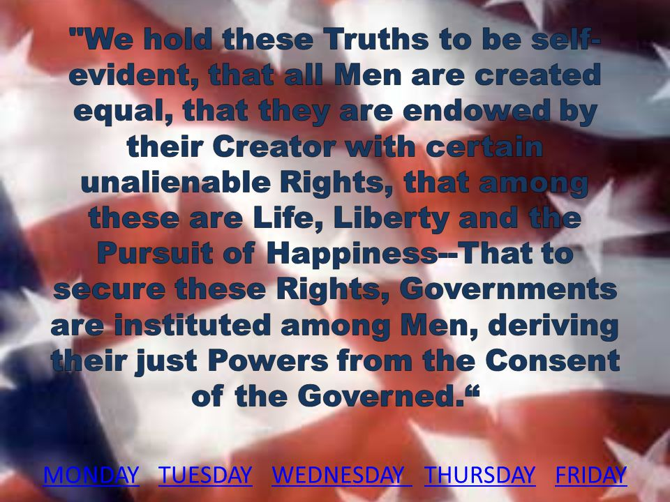 Monday - Intent, meaning, and importance of the Declaration of Independence What will be your greatest achievement.