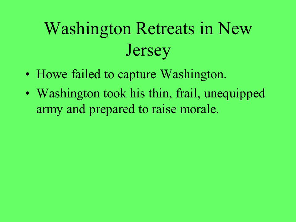 New York cont'd Howe had Washington and was ready to capture but stopped his men to fight fires in Manhattan.