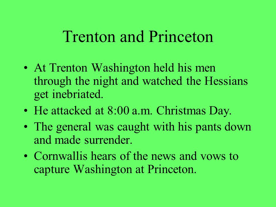 Trenton and Princeton At Trenton Washington held his men through the night and watched the Hessians get inebriated.