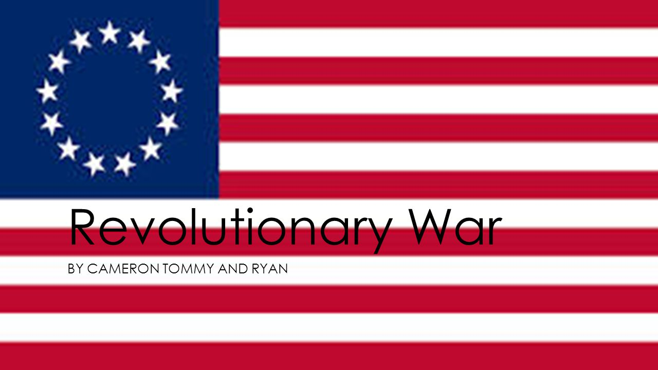 Revolutionary War BY CAMERON TOMMY AND RYAN