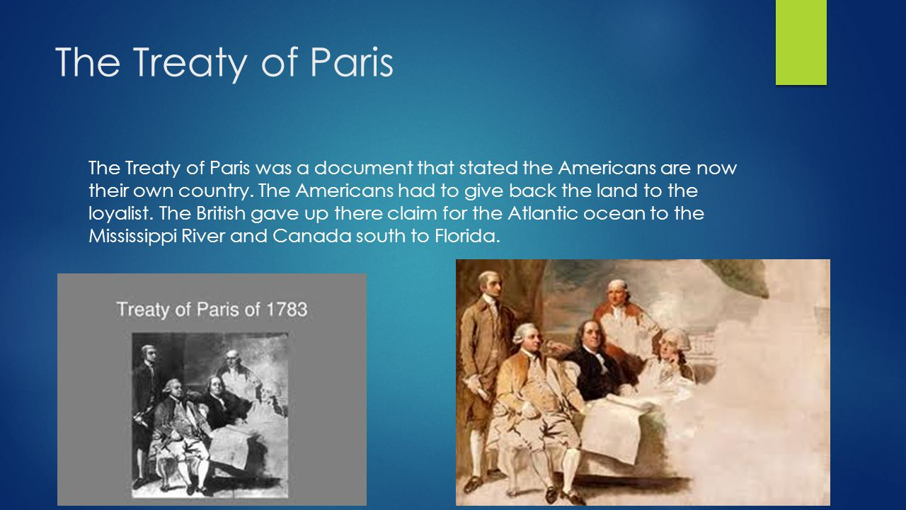 The Treaty of Paris The Treaty of Paris was a document that stated the Americans are now their own country.