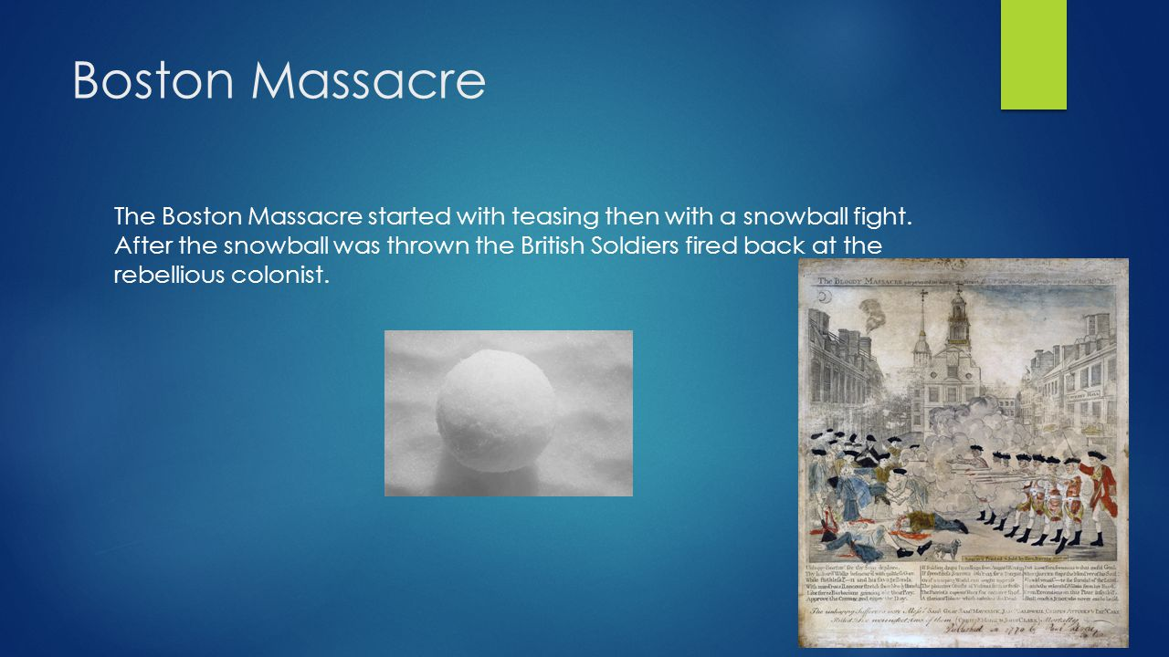 Boston Massacre The Boston Massacre started with teasing then with a snowball fight.