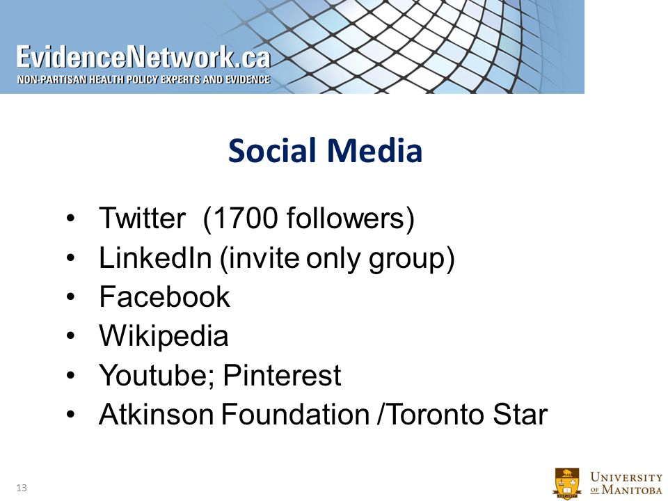 Social Media Twitter (1700 followers) LinkedIn (invite only group) Facebook Wikipedia Youtube; Pinterest Atkinson Foundation /Toronto Star 13