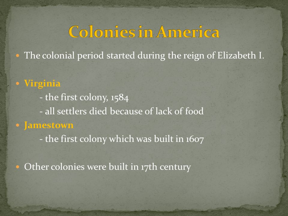 The colonial period started during the reign of Elizabeth I.