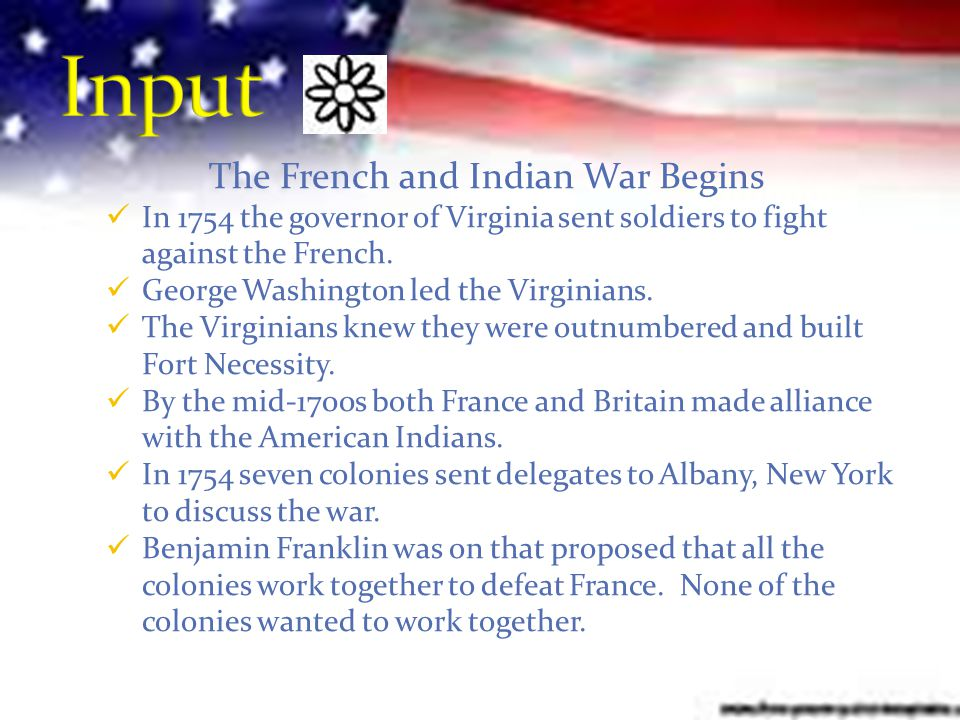The French and Indian War Begins In 1754 the governor of Virginia sent soldiers to fight against the French.