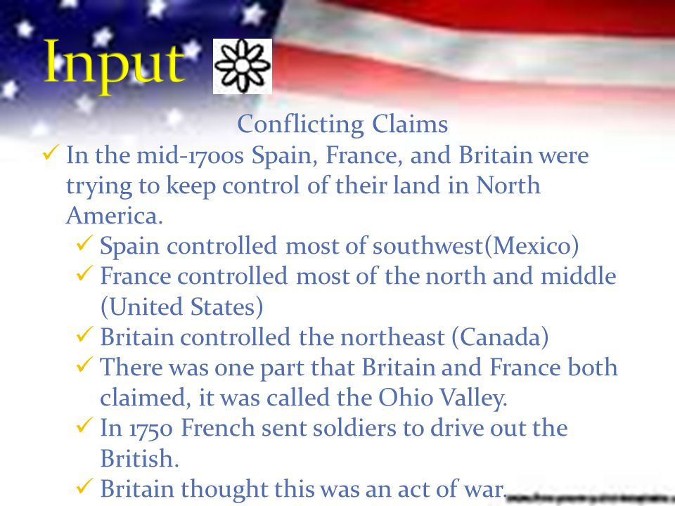 Conflicting Claims In the mid-1700s Spain, France, and Britain were trying to keep control of their land in North America.