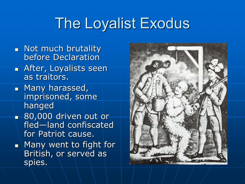 The Loyalist Exodus Not much brutality before Declaration Not much brutality before Declaration After, Loyalists seen as traitors.