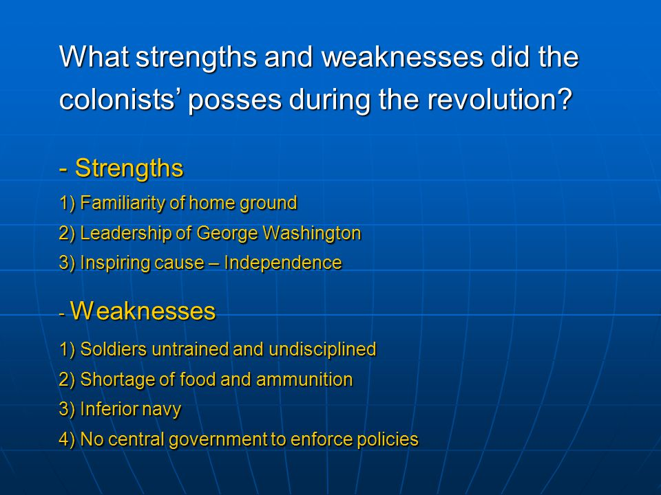 What strengths and weaknesses did the colonists' posses during the revolution.