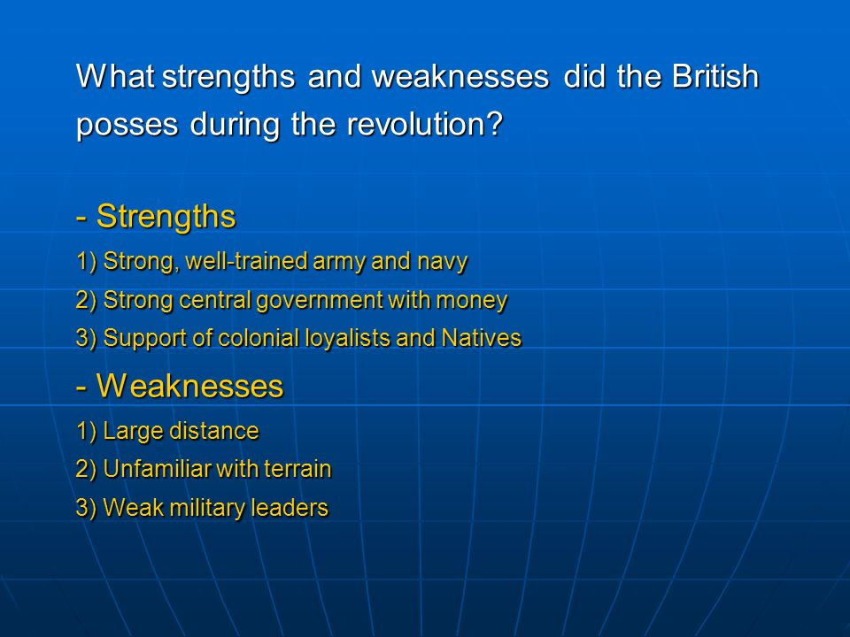 What strengths and weaknesses did the British posses during the revolution.