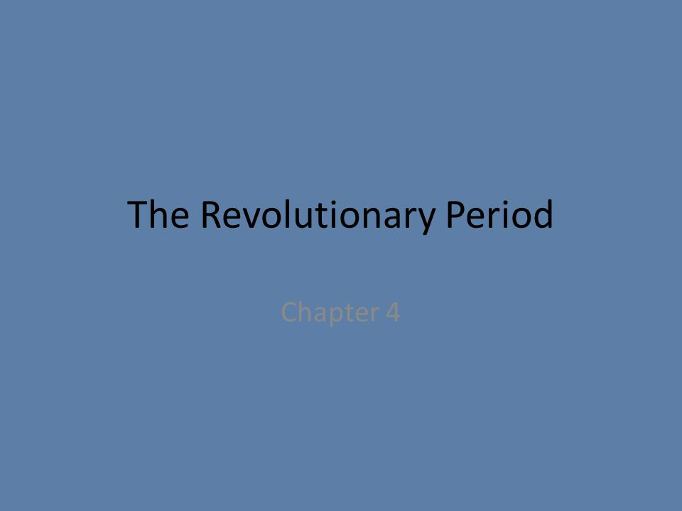 The Revolutionary Period Chapter 4
