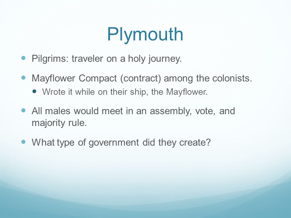 Plymouth Pilgrims: traveler on a holy journey. Mayflower Compact (contract) among the colonists.