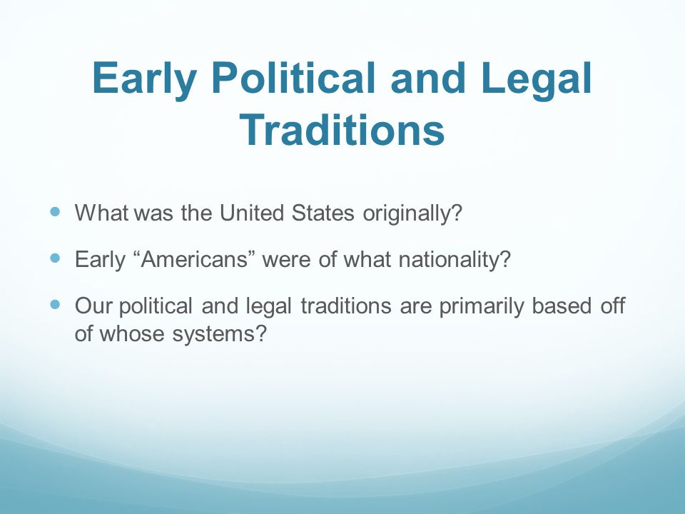 Early Political and Legal Traditions What was the United States originally.