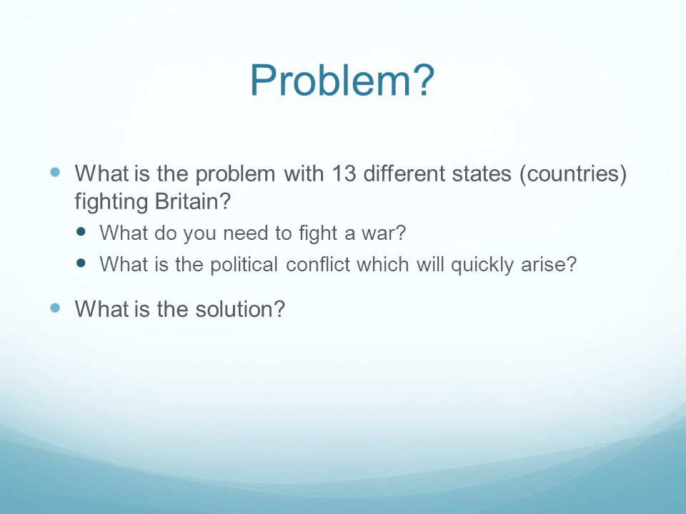 Problem. What is the problem with 13 different states (countries) fighting Britain.