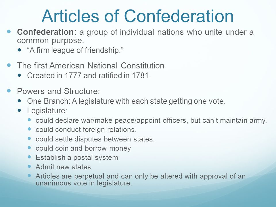 Articles of Confederation Confederation: a group of individual nations who unite under a common purpose.