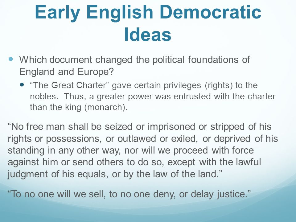 Early English Democratic Ideas Which document changed the political foundations of England and Europe.