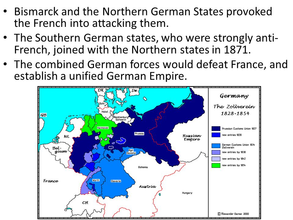 Bismarck and the Northern German States provoked the French into attacking them. The Southern German states, who were strongly anti- French, joined wi