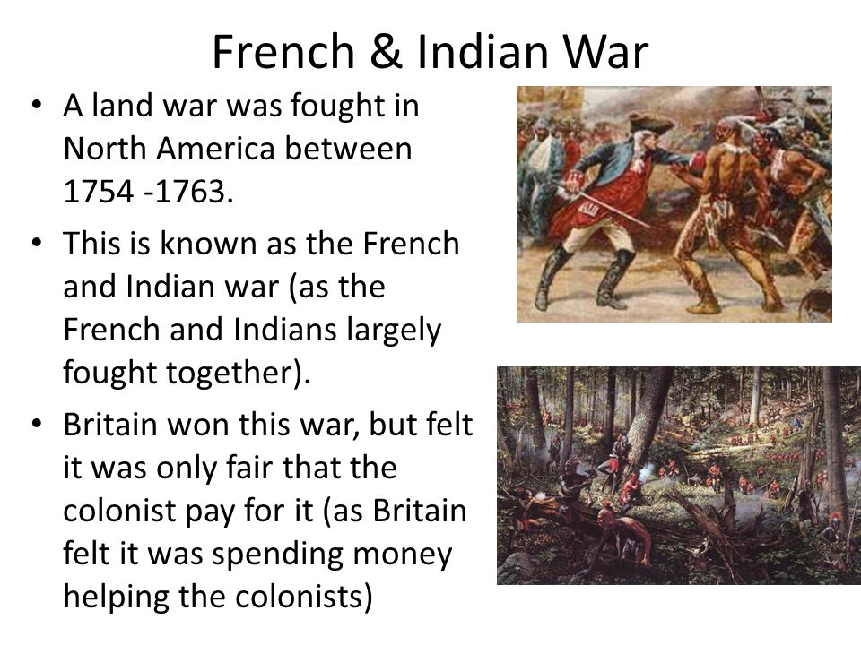 French & Indian War A land war was fought in North America between 1754 -1763. This is known as the French and Indian war (as the French and Indians l