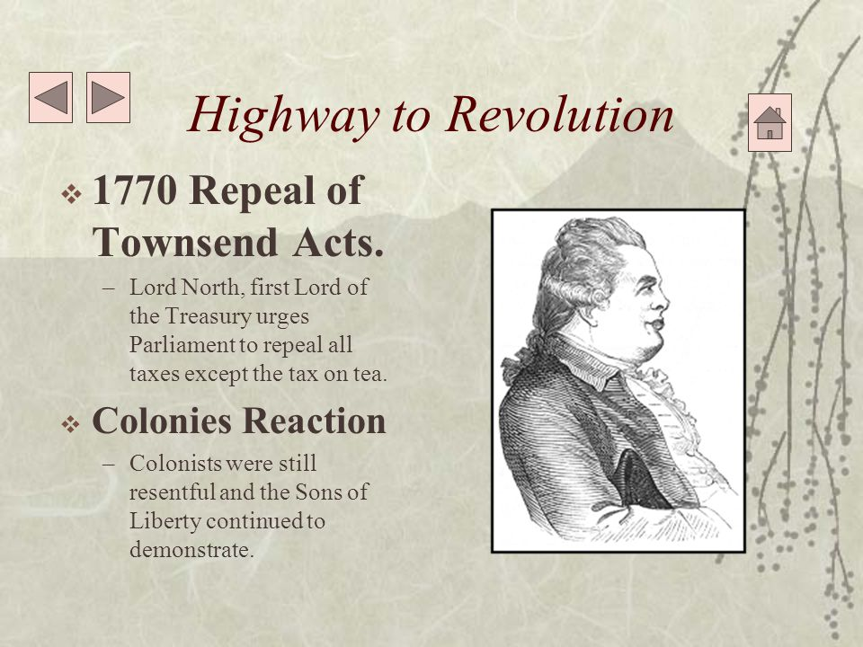 Highway to Revolution  1770 Repeal of Townsend Acts.