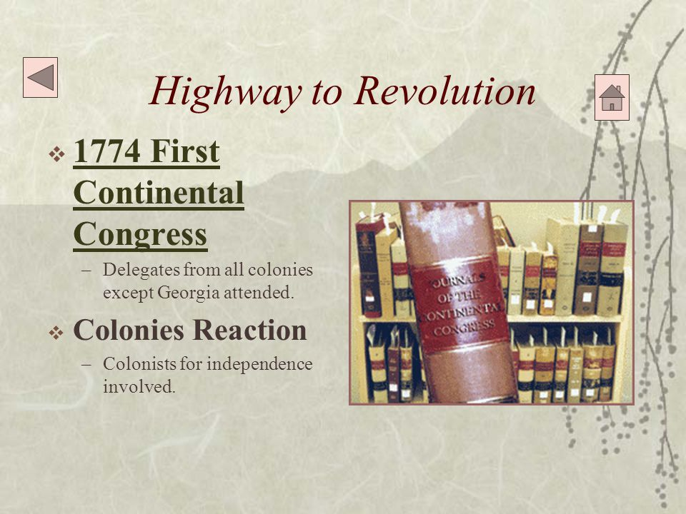 Highway to Revolution  1774 First Continental Congress 1774 First Continental Congress –Delegates from all colonies except Georgia attended.