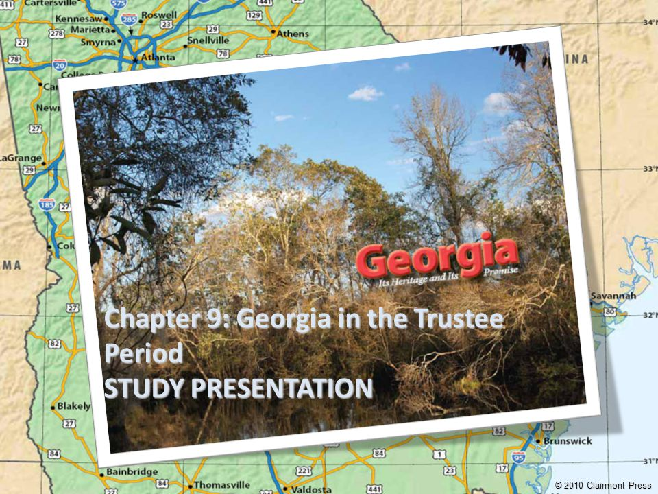 Chapter 9: Georgia in the Trustee Period STUDY PRESENTATION © 2010 Clairmont Press