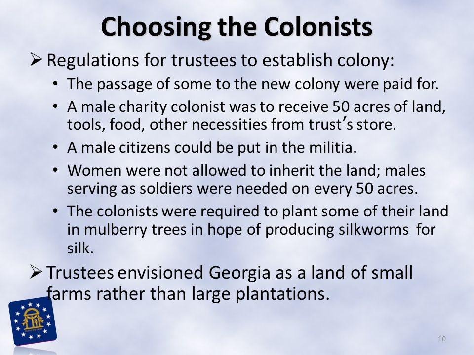 Choosing the Colonists  Regulations for trustees to establish colony: The passage of some to the new colony were paid for.