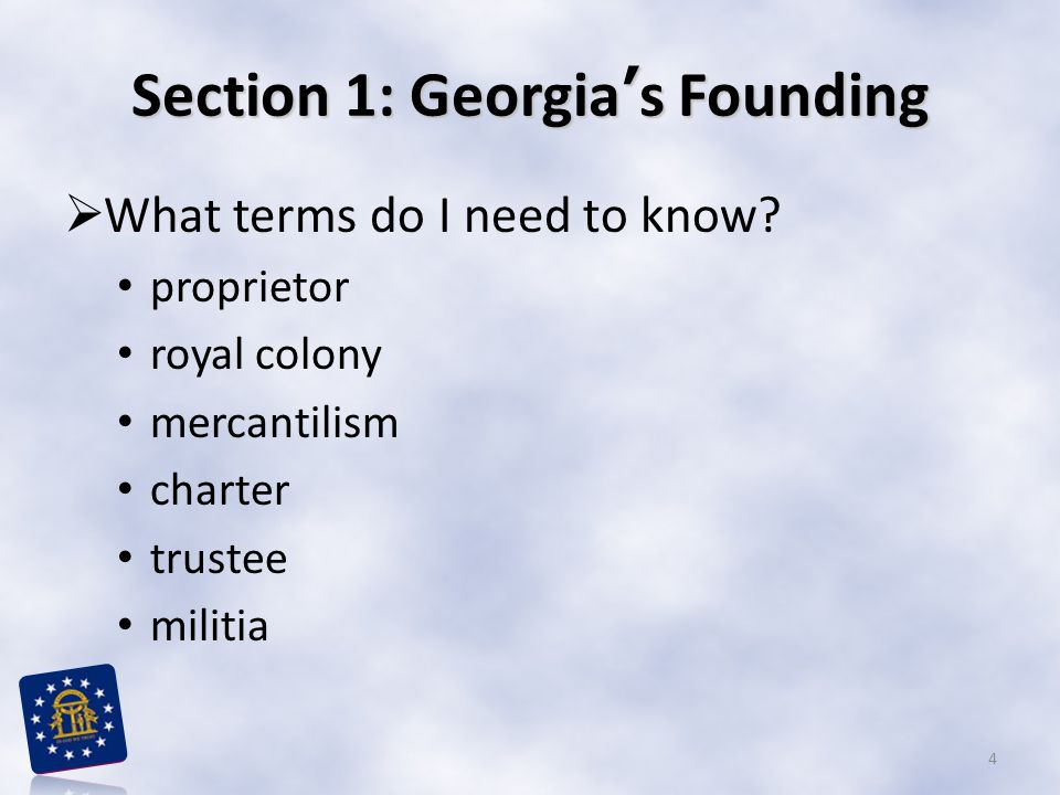 Section 1: Georgia's Founding  What terms do I need to know.