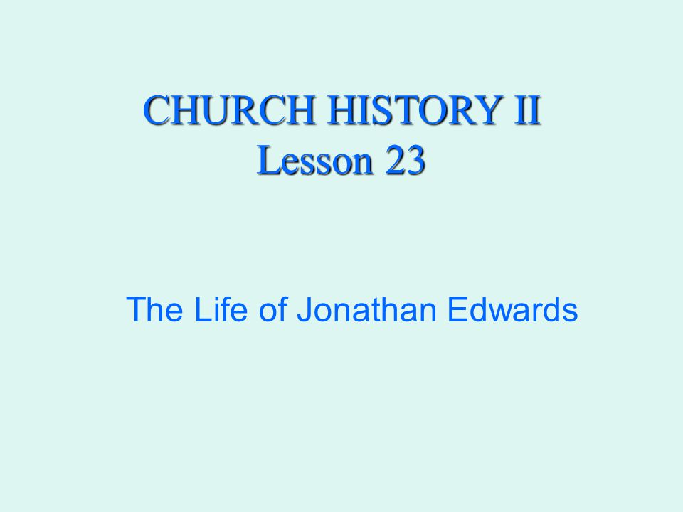 CHURCH HISTORY II Lesson 23 The Life of Jonathan Edwards