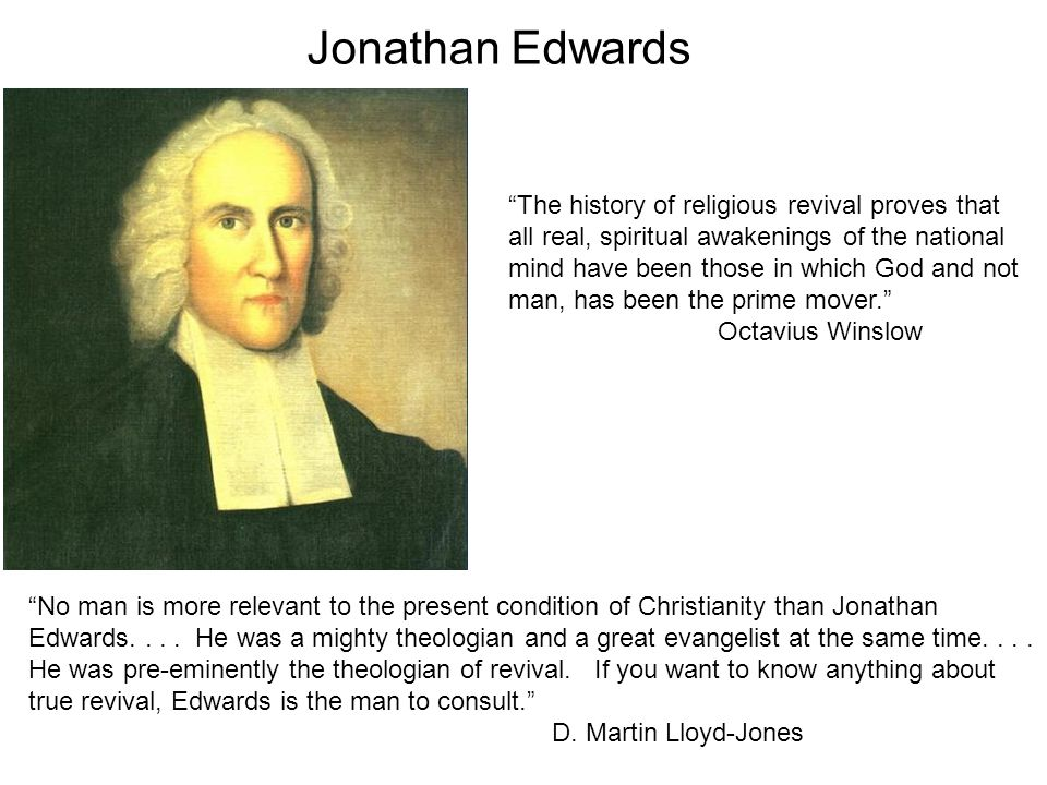 Jonathan Edwards No man is more relevant to the present condition of Christianity than Jonathan Edwards....
