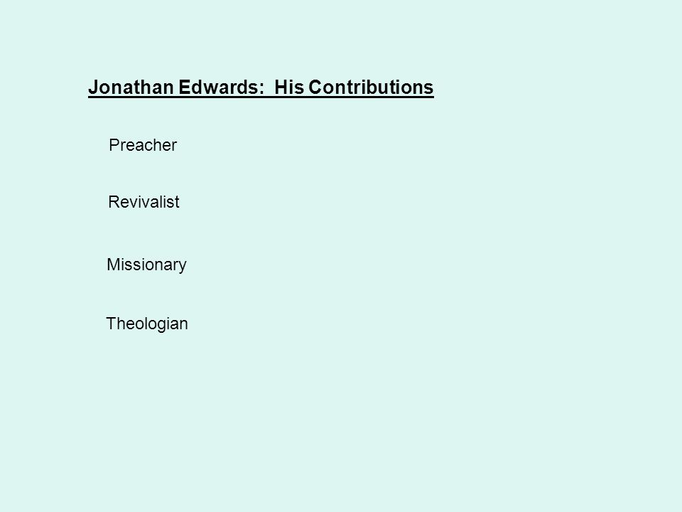 Jonathan Edwards: His Contributions Preacher Revivalist Missionary Theologian