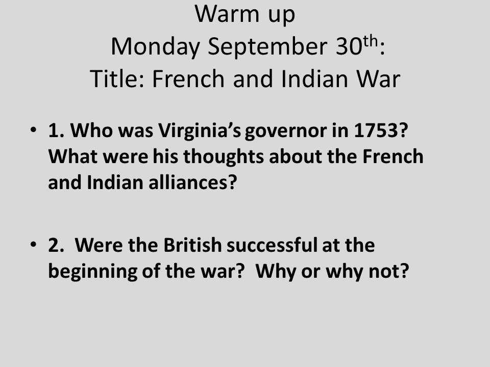 Warm up Monday September 30 th : Title: French and Indian War 1.