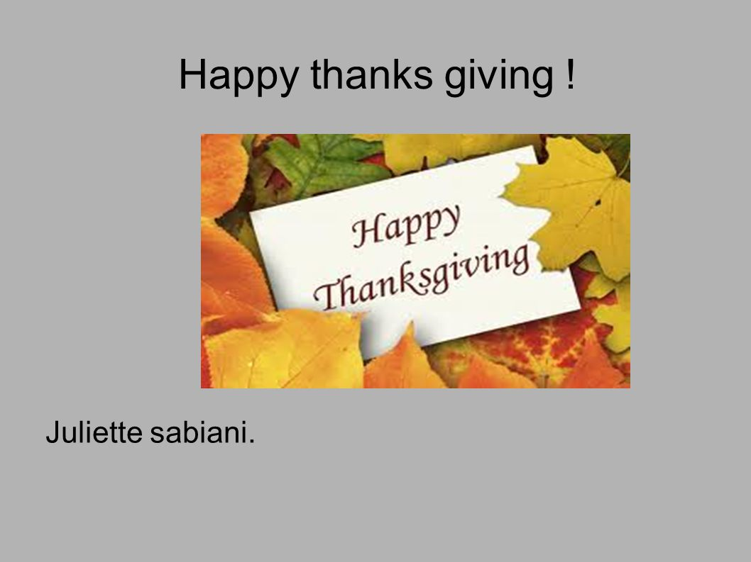 Happy thanks giving ! Juliette sabiani.