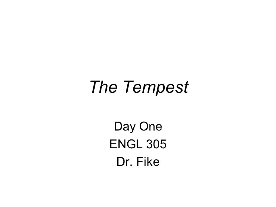 The Tempest Day One ENGL 305 Dr. Fike