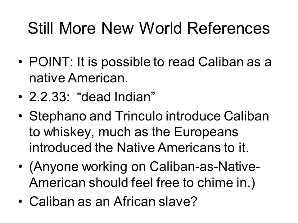 Still More New World References POINT: It is possible to read Caliban as a native American.