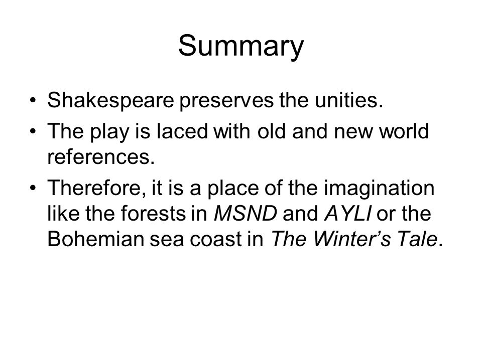 Summary Shakespeare preserves the unities. The play is laced with old and new world references.