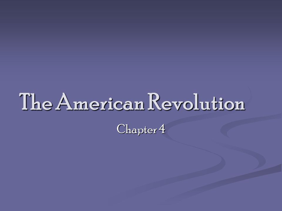 The American Revolution Chapter 4