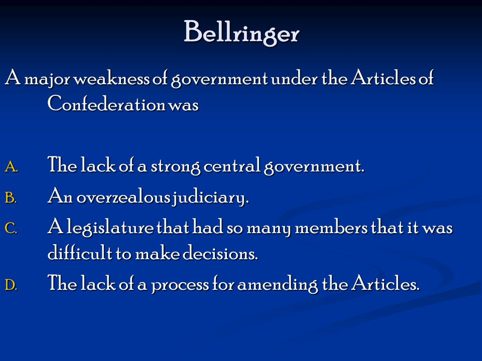 Bellringer A major weakness of government under the Articles of Confederation was A.