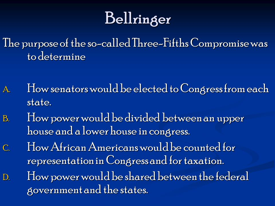 Bellringer The purpose of the so-called Three-Fifths Compromise was to determine A.