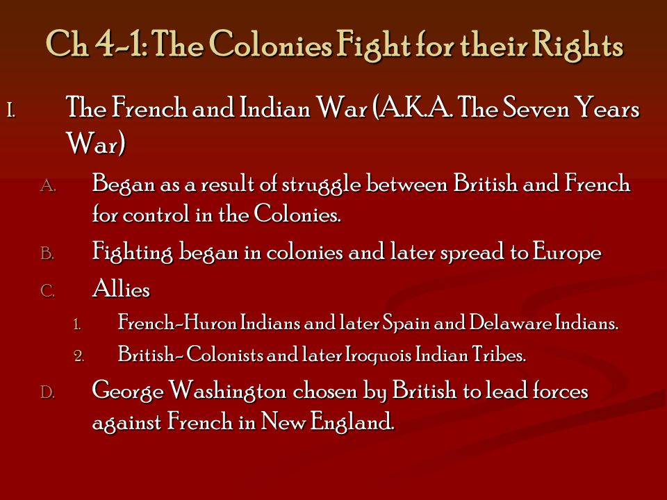 Ch 4-1: The Colonies Fight for their Rights I.The French and Indian War (A.K.A.
