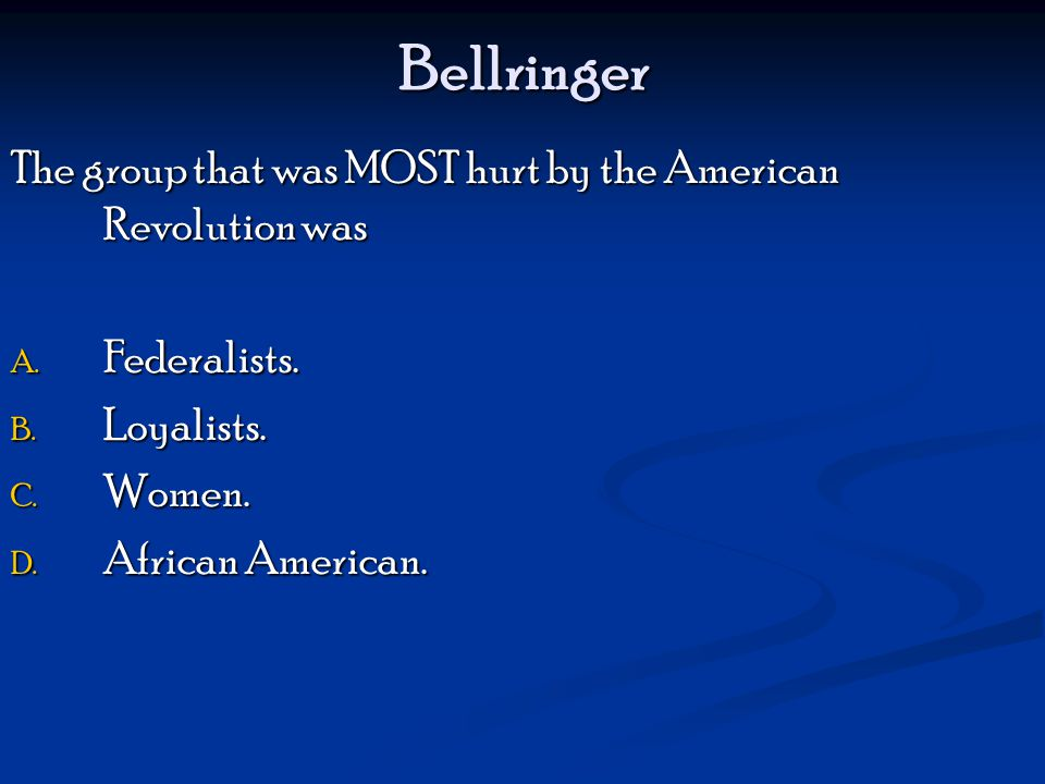 Bellringer The group that was MOST hurt by the American Revolution was A.