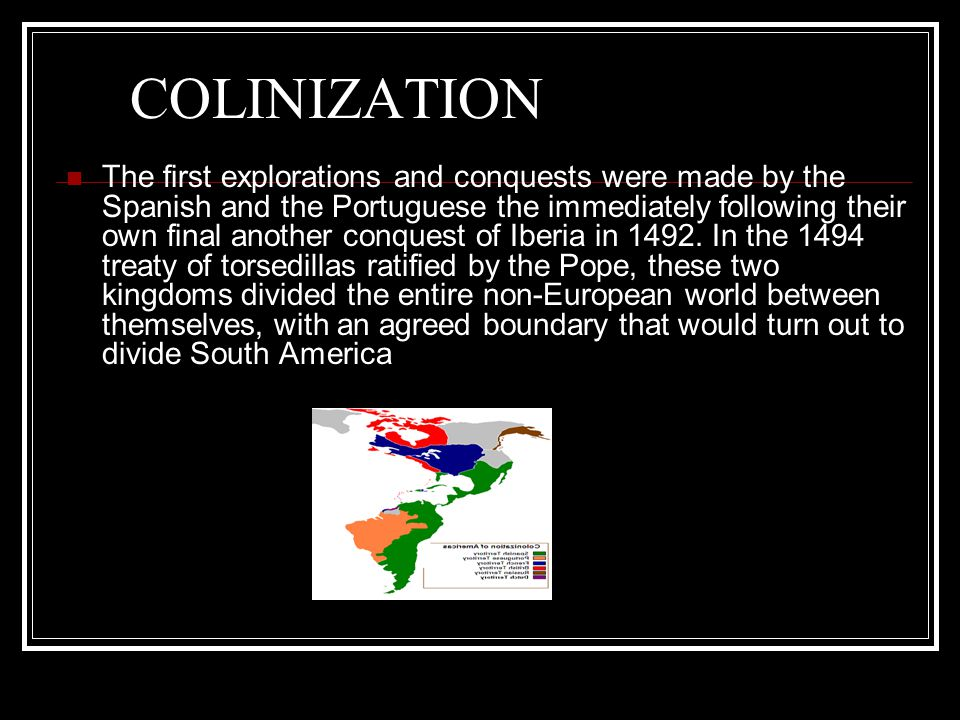 COLINIZATION The first explorations and conquests were made by the Spanish and the Portuguese the immediately following their own final another conque