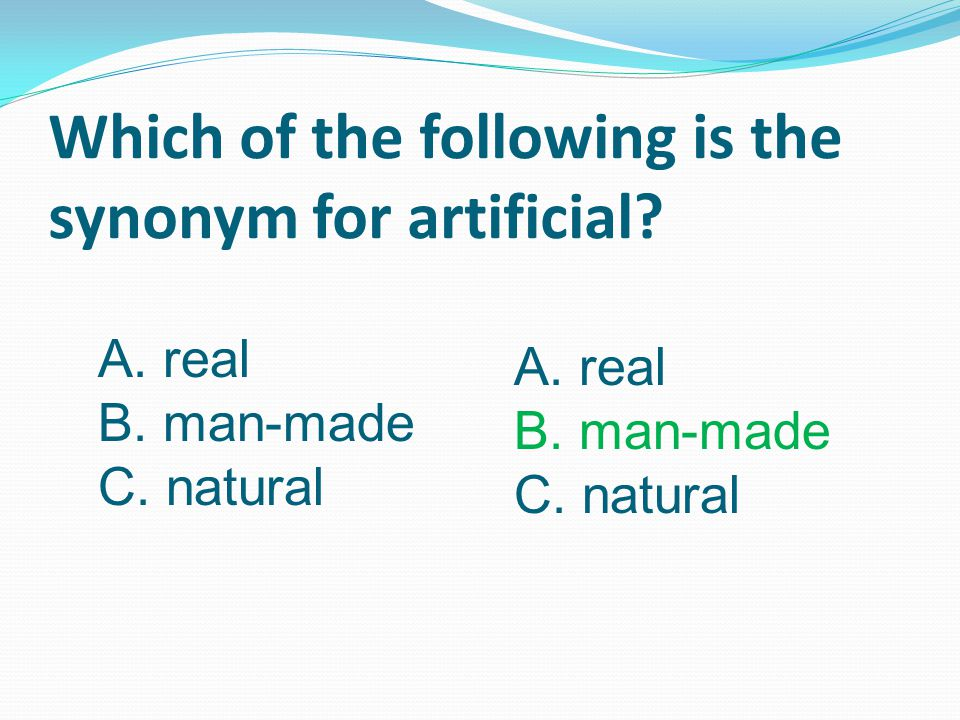 Which of the following is the synonym for artificial.