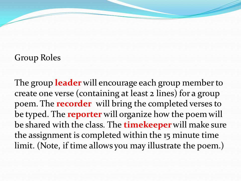 Group Roles The group leader will encourage each group member to create one verse (containing at least 2 lines) for a group poem.