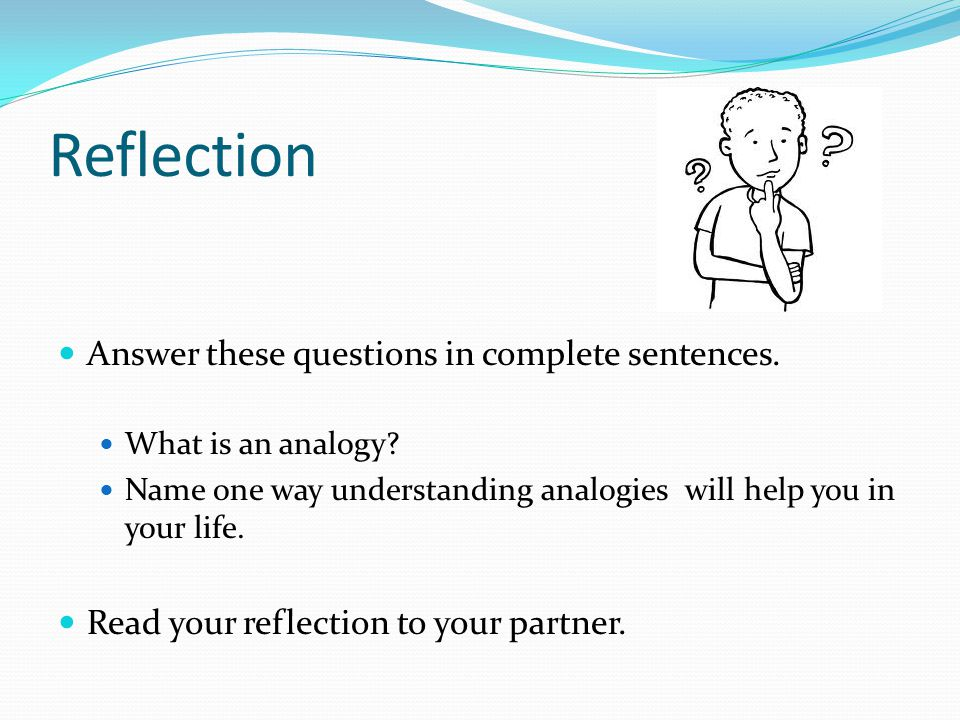 Reflection Answer these questions in complete sentences.