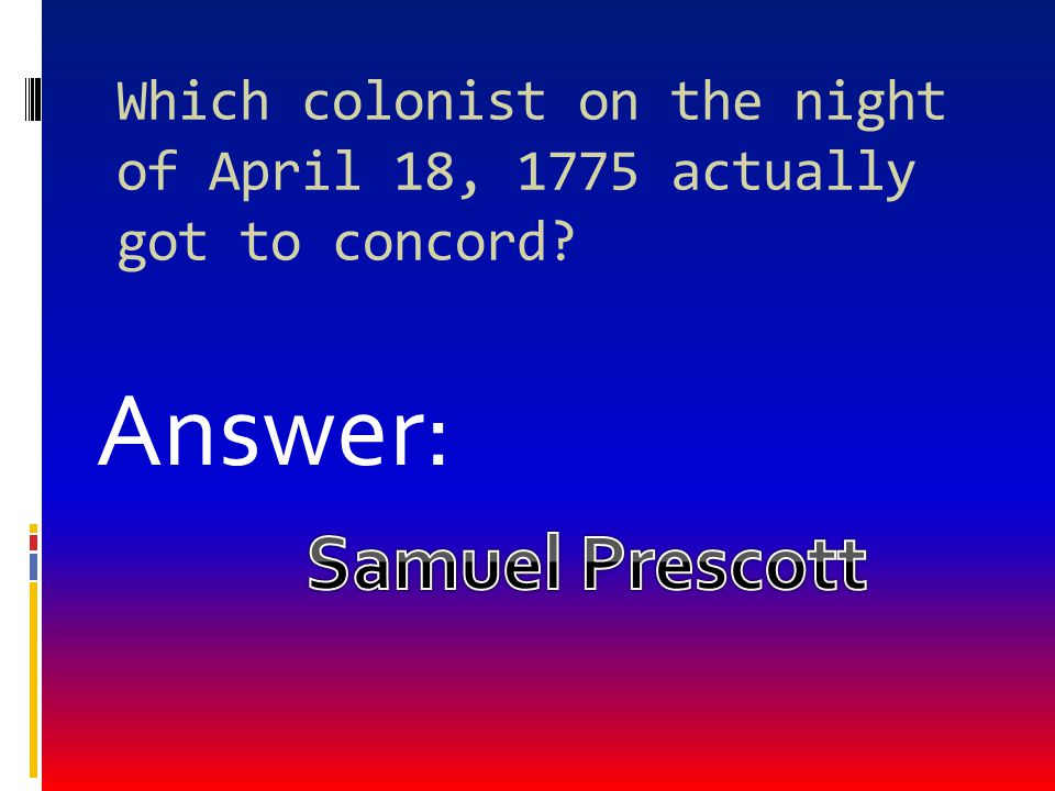 Which Colonist during April 18, 1775 went completely by land to Lexington Answer: