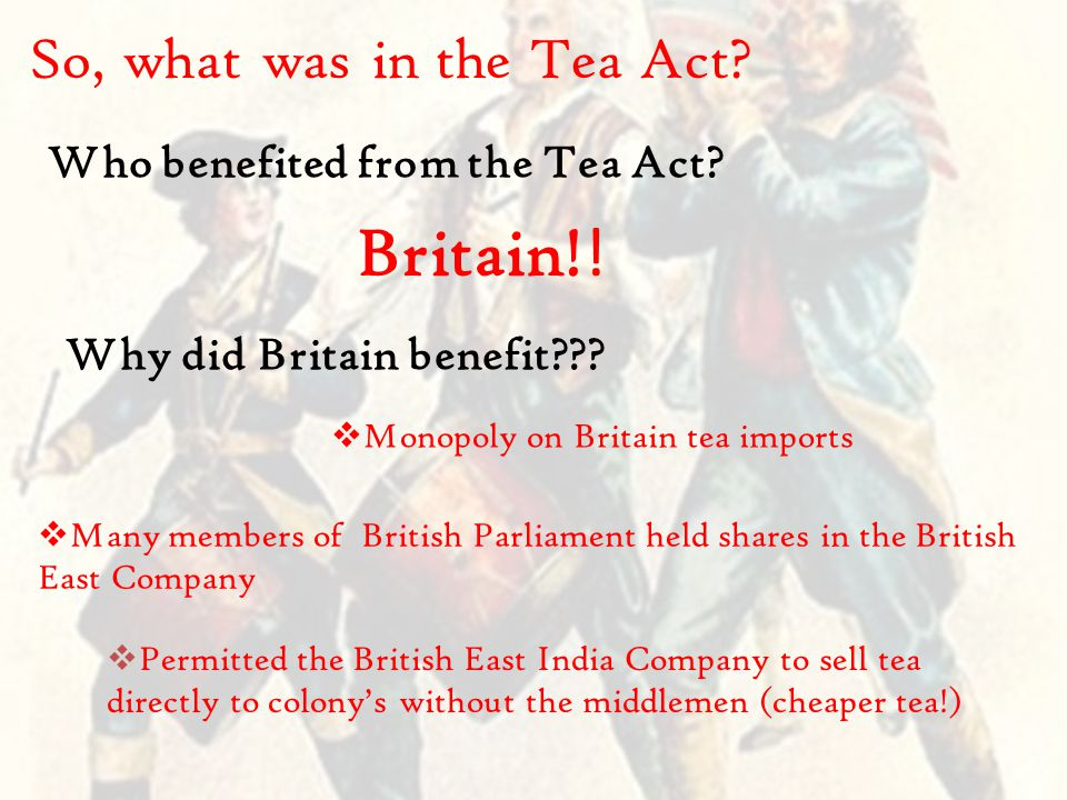 So, what was in the Tea Act. Who benefited from the Tea Act.