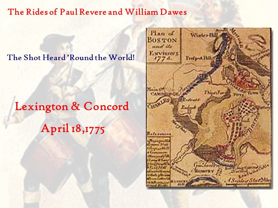 The Rides of Paul Revere and William Dawes The Shot Heard 'Round the World.