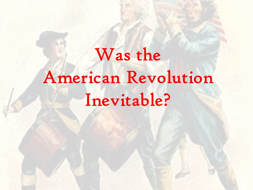 Was the American Revolution Inevitable?